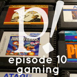 Episode Ten – Gaming