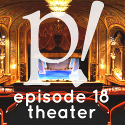 Episode Eighteen – Theater