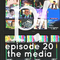 Episode Twenty – The Media