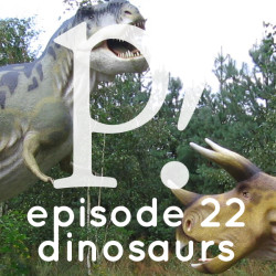 Episode Twenty-Two – Dinosaurs